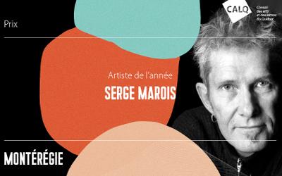 ARTISTE DE L'ANNÉE EN MONTÉRÉGIE: SERGE MAROIS REÇOIT LE PRIX DU CALQ
